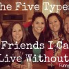 5 Friends I Can't Live Without