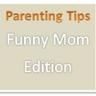Parenting Tips: Funny Mom Edition