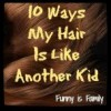 10 Ways My Hair Is Like Another Kid
