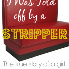 The Time I Was Told off by a Stripper