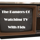The Dangers Of Watching TV With Kids