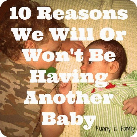 10 Reasons We Will (Or Won't) Be Having Another Baby