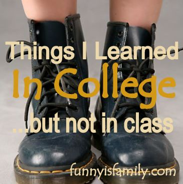 A hilarious list of things you learn in college...but not in class.