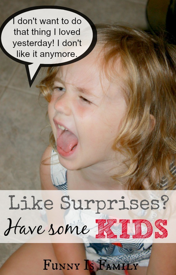 Like Surprises Have some kids.