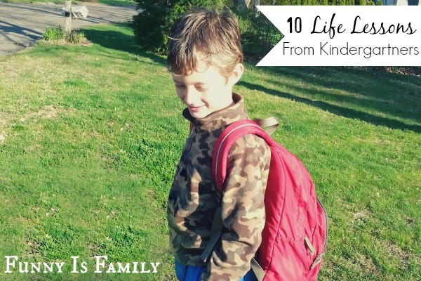 10 Life Lessons from a Kindergartner, including: It's okay to miss your mom and dad. Being where you need to be sometimes means being away from those you love.