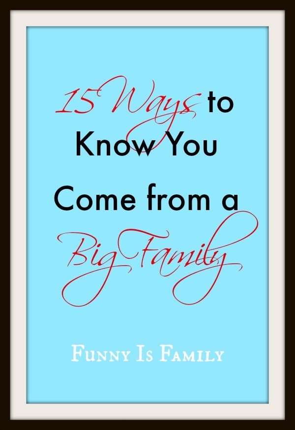 Do you have tons of relatives? These 15 Ways to Know You Come from a Big Family might look familiar!