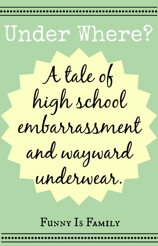A tale of high school embarrassment and wayward underwear.