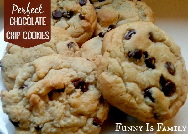 Perfect Chocolate Chip Cookies - Funny Is Family